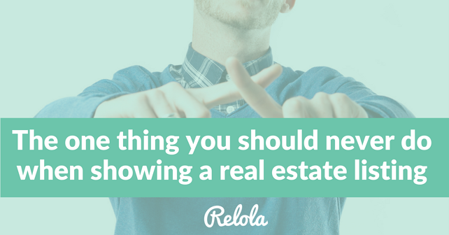 relola: one thing real estate agents should never do during a showing
