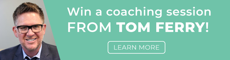 Win a coaching session from Tom Ferry! Learn more.